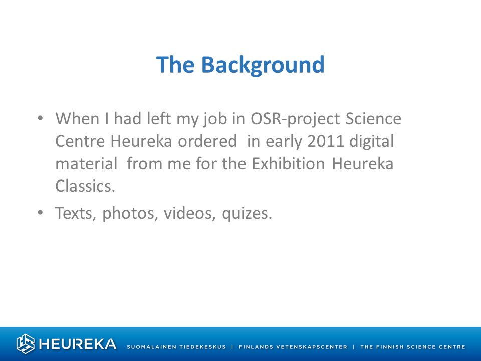 The Background When I had left my job in OSR-project Science Centre Heureka ordered in early 2011 digital material from me for the Exhibition Heureka Classics.