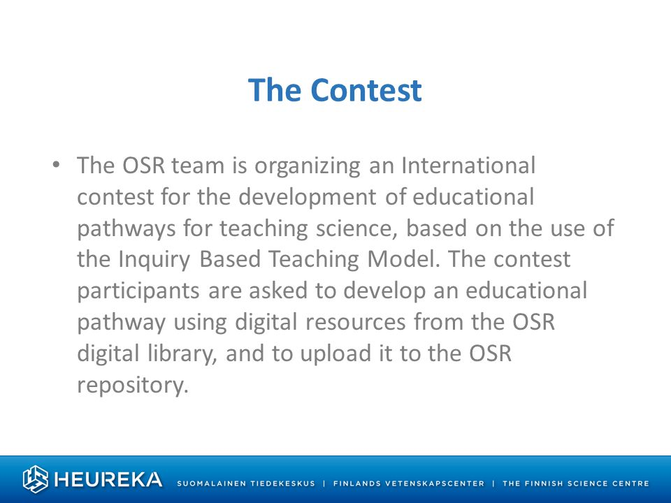 The Contest The OSR team is organizing an International contest for the development of educational pathways for teaching science, based on the use of the Inquiry Based Teaching Model.