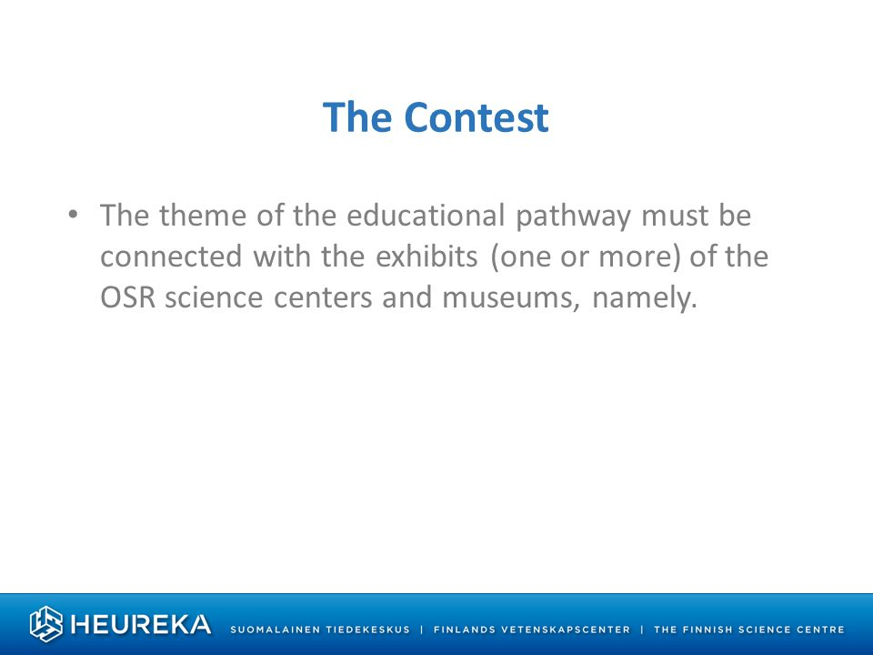The Contest The theme of the educational pathway must be connected with the exhibits (one or more) of the OSR science centers and museums, namely.