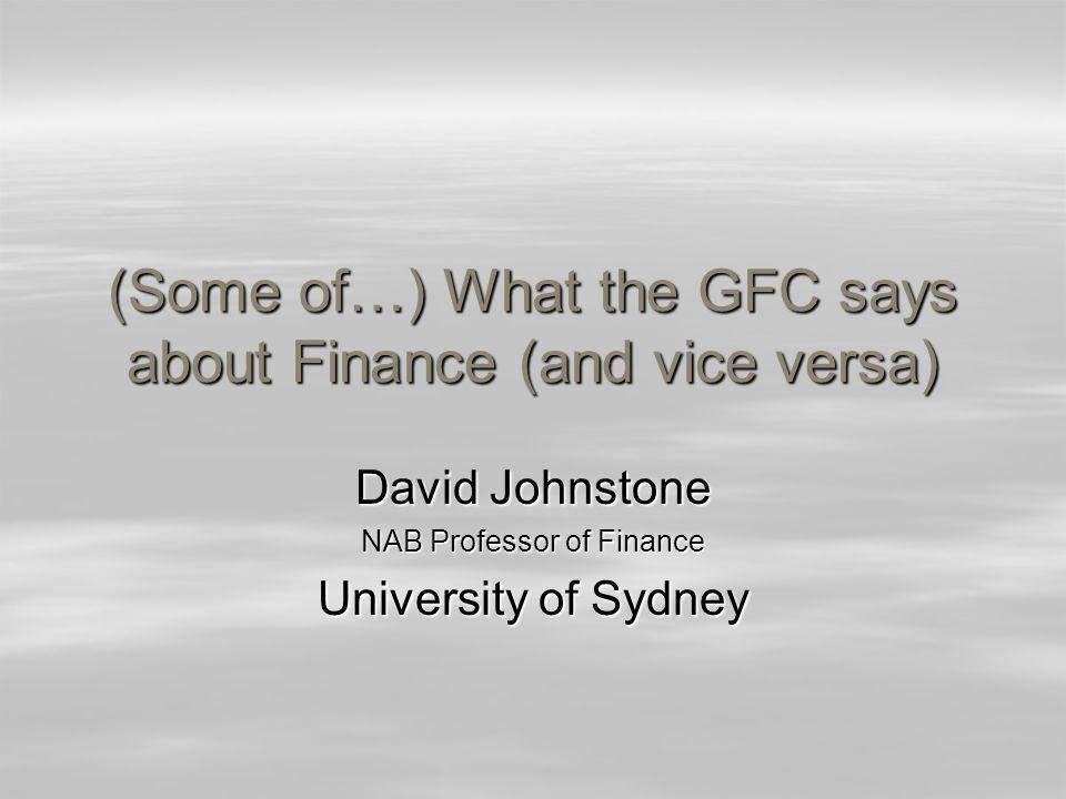 (Some of…) What the GFC says about Finance (and vice versa) David Johnstone NAB Professor of Finance University of Sydney