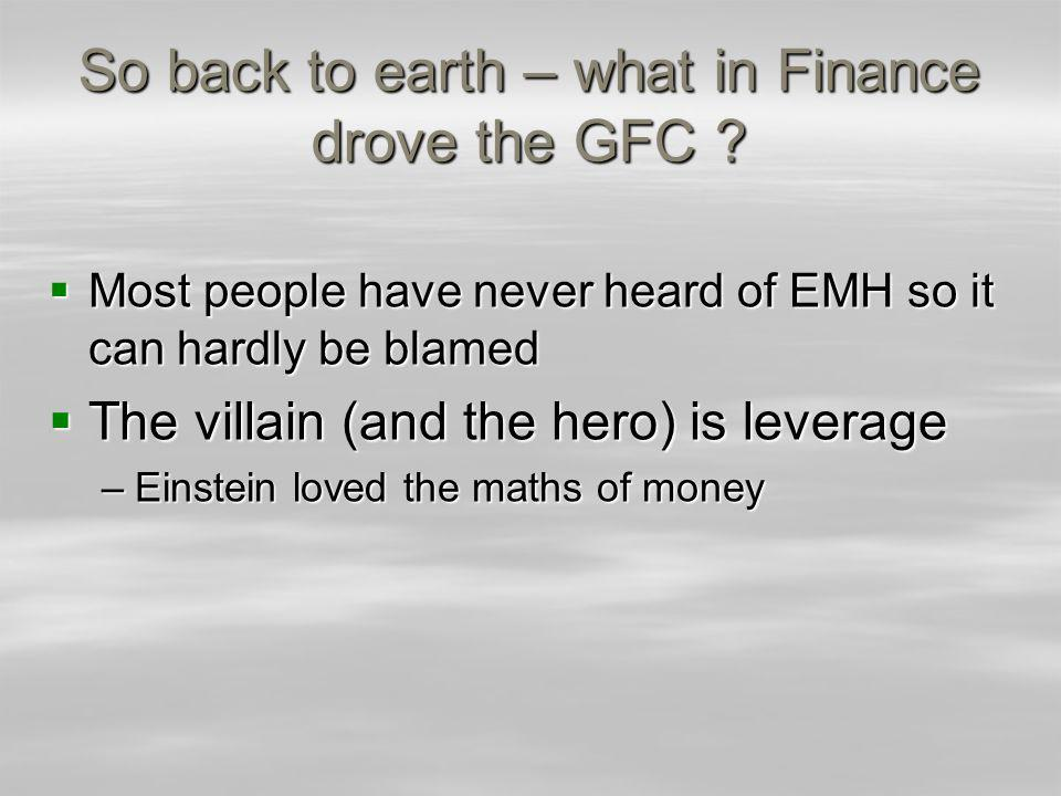 So back to earth – what in Finance drove the GFC .