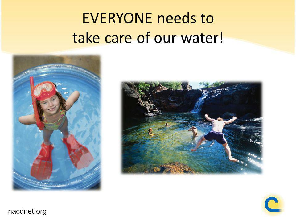 EVERYONE needs to take care of our water! nacdnet.org