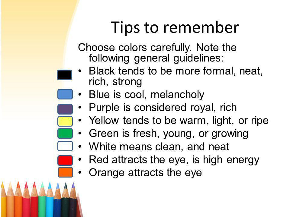 Tips to remember Choose colors carefully.