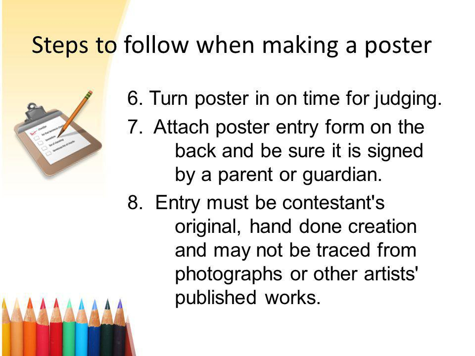 Steps to follow when making a poster 6. Turn poster in on time for judging.