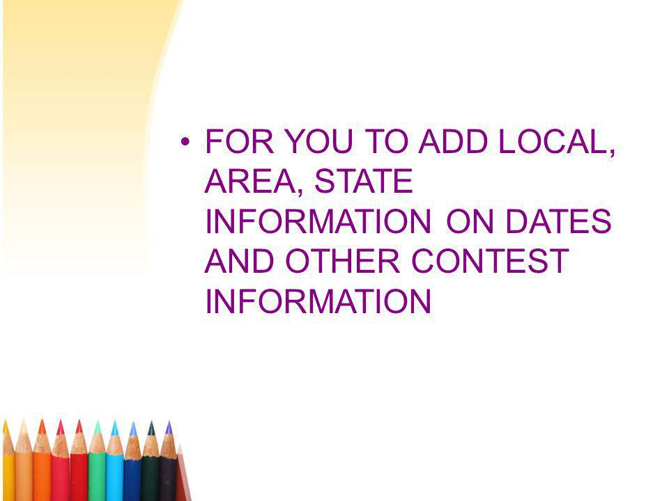 FOR YOU TO ADD LOCAL, AREA, STATE INFORMATION ON DATES AND OTHER CONTEST INFORMATION