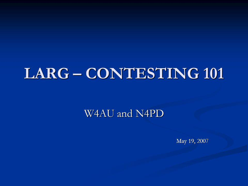LARG – CONTESTING 101 W4AU and N4PD May 19, 2007