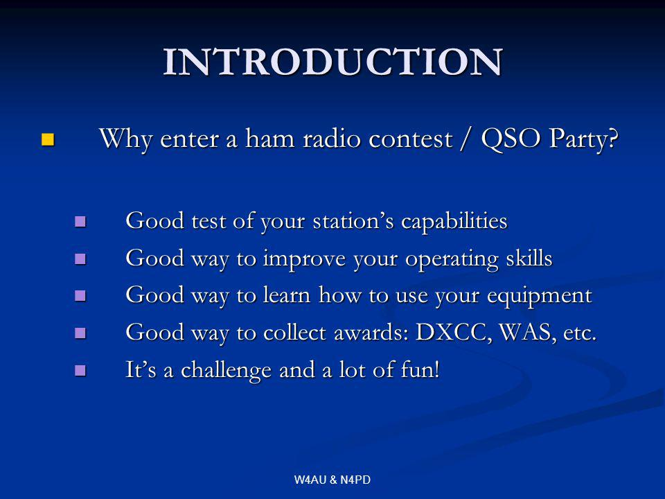 W4AU & N4PD INTRODUCTION Why enter a ham radio contest / QSO Party.