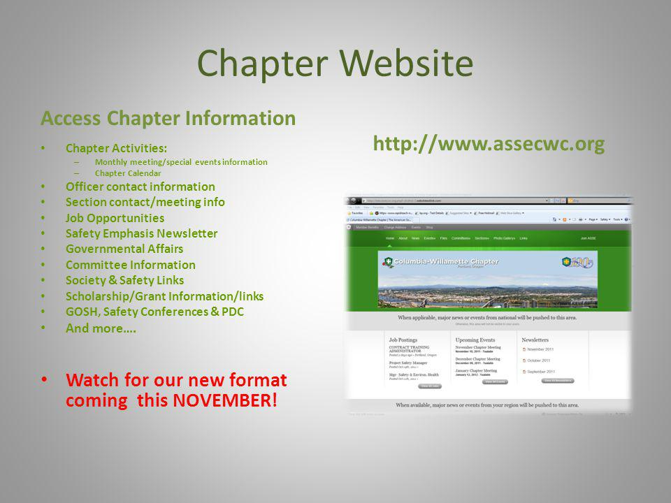 Chapter Website Access Chapter Information Chapter Activities: – Monthly meeting/special events information – Chapter Calendar Officer contact information Section contact/meeting info Job Opportunities Safety Emphasis Newsletter Governmental Affairs Committee Information Society & Safety Links Scholarship/Grant Information/links GOSH, Safety Conferences & PDC And more….