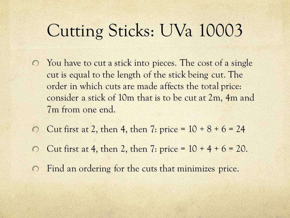 Cutting Sticks: UVa 10003 You have to cut a stick into pieces.