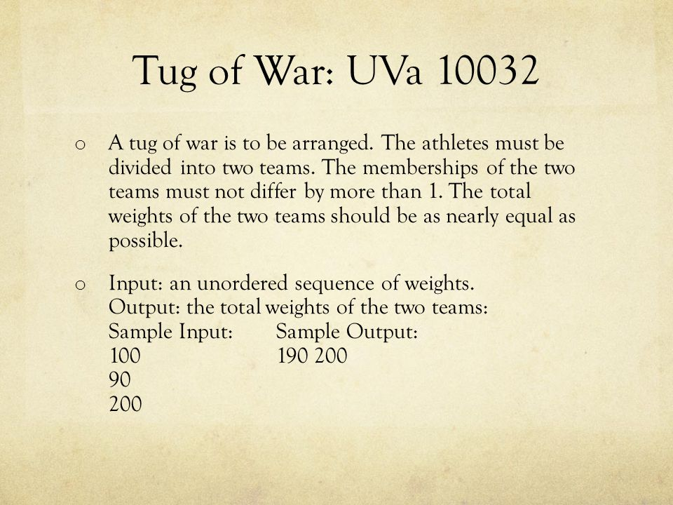 Tug of War: UVa 10032 o A tug of war is to be arranged.