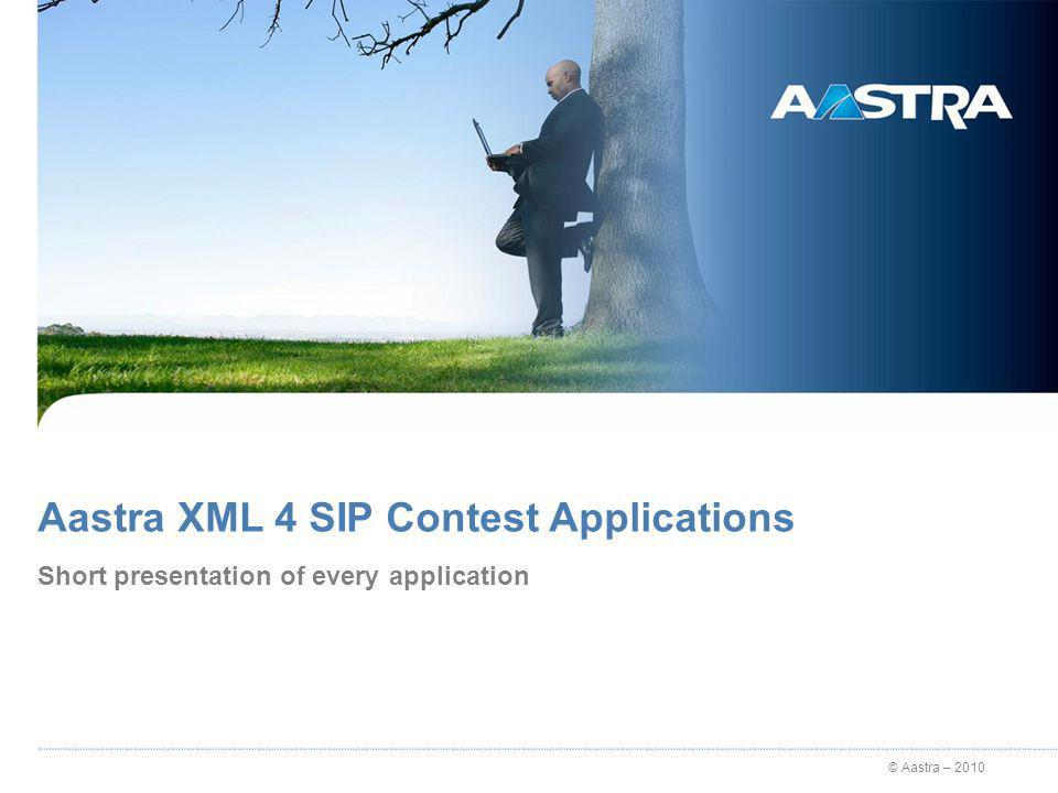 © Aastra – 2010 Aastra XML 4 SIP Contest Applications Short presentation of every application