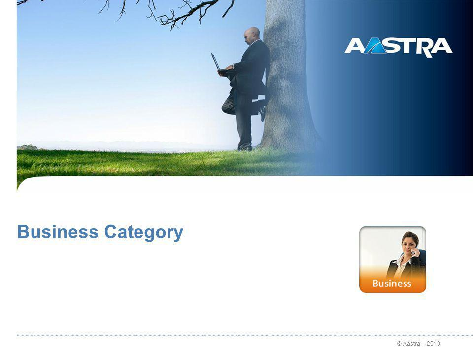 © Aastra – 2010 Business Category