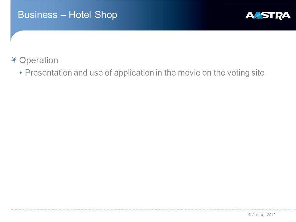 © Aastra – 2010 Business – Hotel Shop Operation Presentation and use of application in the movie on the voting site