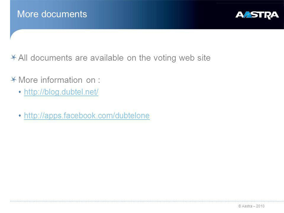 © Aastra – 2010 More documents All documents are available on the voting web site More information on : http://blog.dubtel.net/ http://apps.facebook.com/dubtelone
