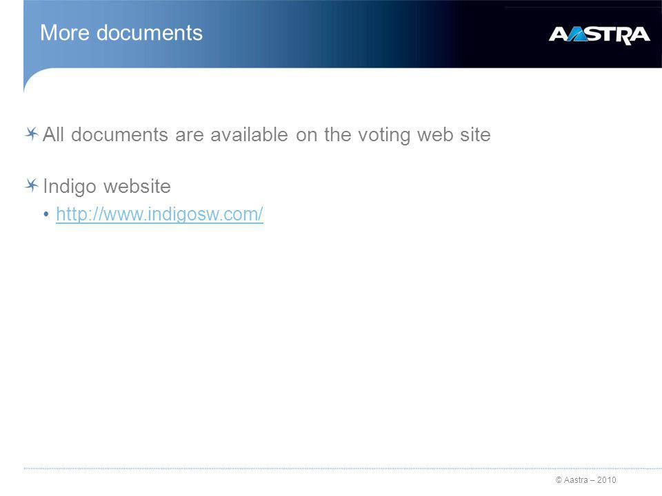 © Aastra – 2010 More documents All documents are available on the voting web site Indigo website http://www.indigosw.com/