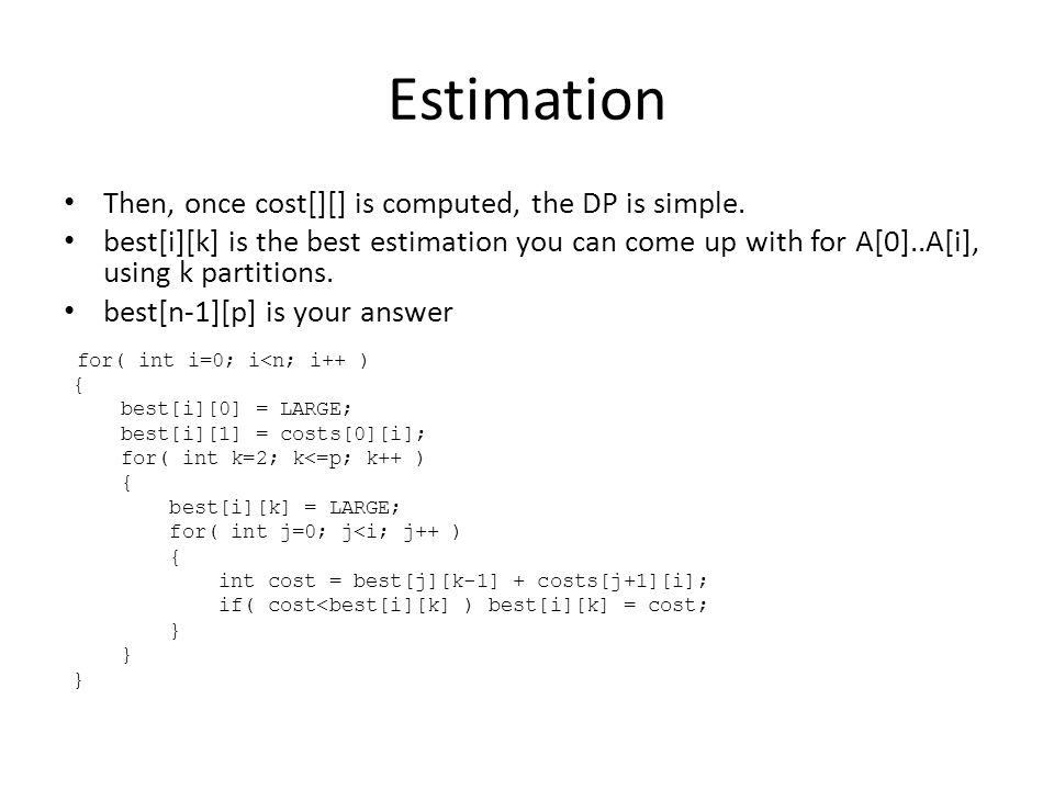 Estimation Then, once cost[][] is computed, the DP is simple.