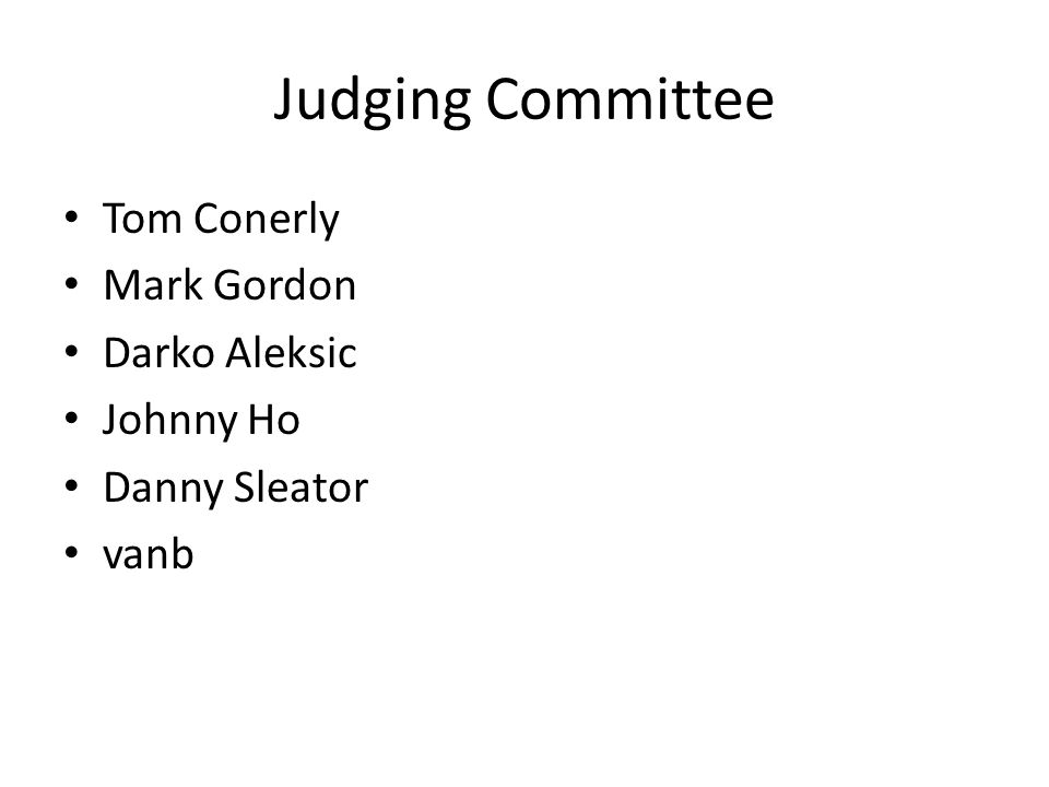 Judging Committee Tom Conerly Mark Gordon Darko Aleksic Johnny Ho Danny Sleator vanb