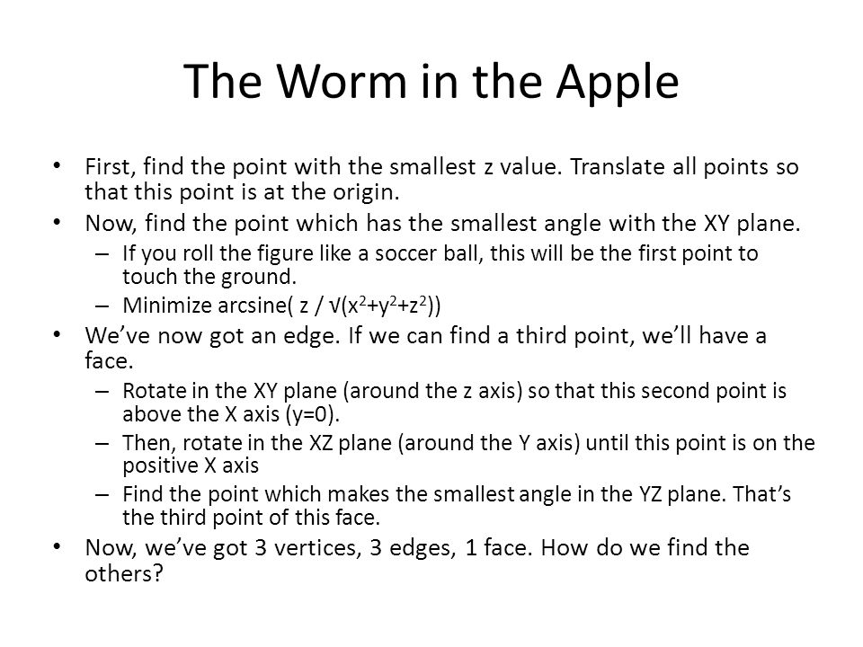 The Worm in the Apple First, find the point with the smallest z value.