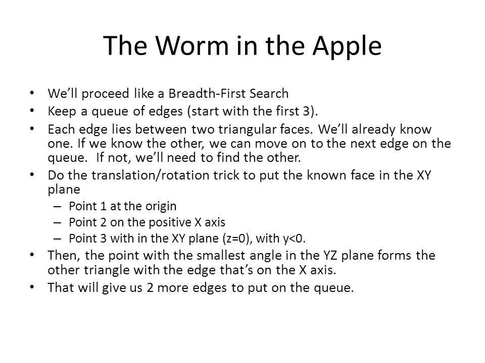 The Worm in the Apple Well proceed like a Breadth-First Search Keep a queue of edges (start with the first 3).