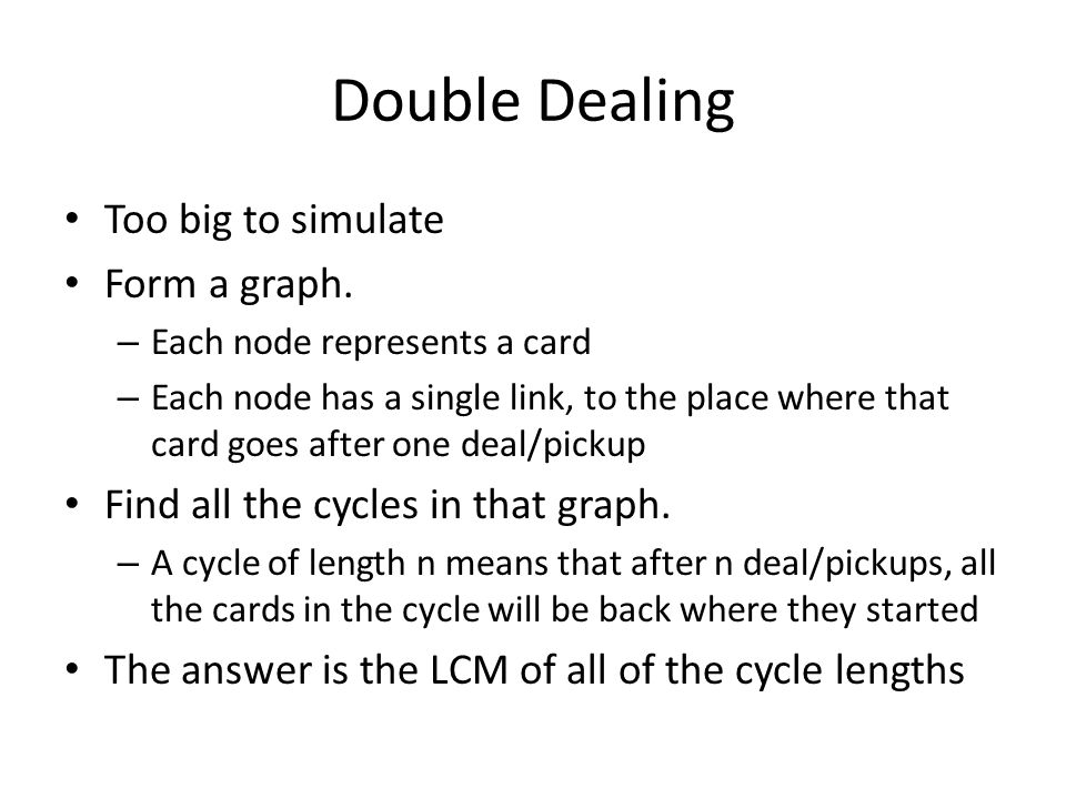 Double Dealing Too big to simulate Form a graph.