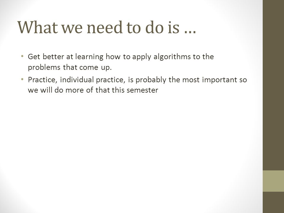 What we need to do is … Get better at learning how to apply algorithms to the problems that come up.