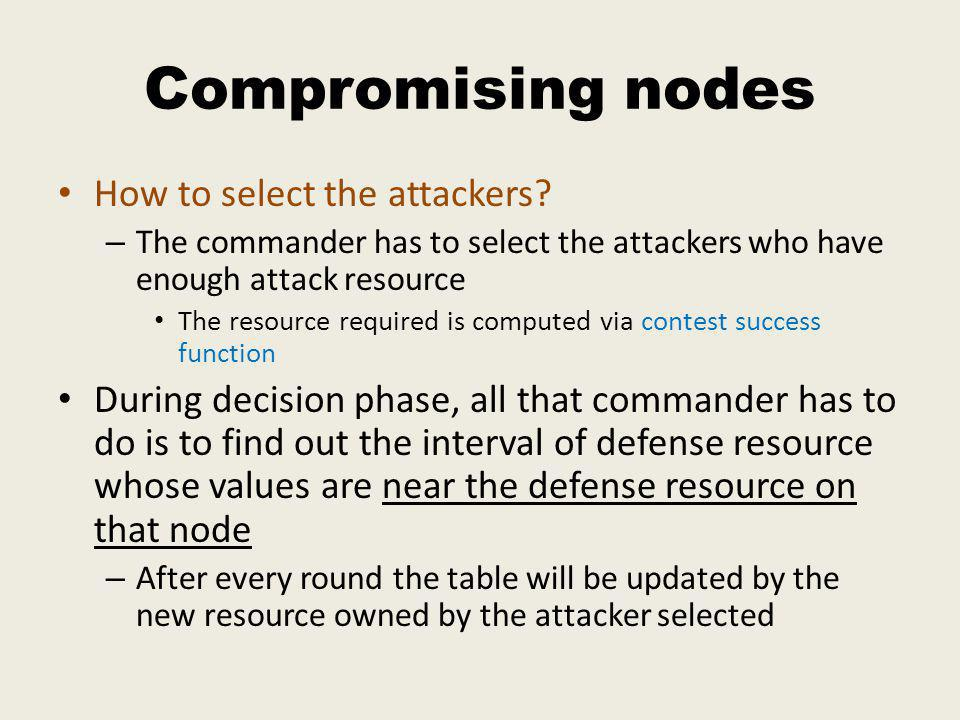 Compromising nodes How to select the attackers.
