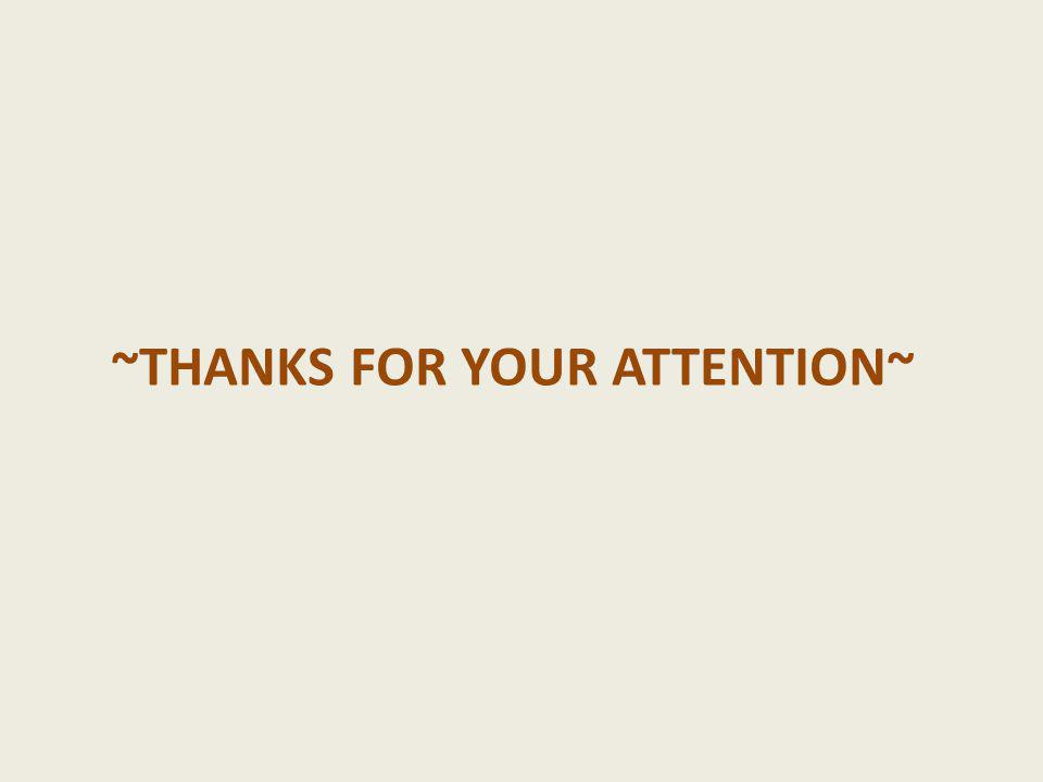 ~THANKS FOR YOUR ATTENTION~
