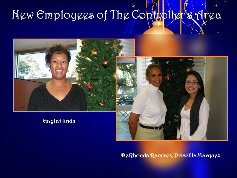 New Employees of The Controller s Area DeRhonda Ramirez, Priscilla Marquez Gayla Hinds