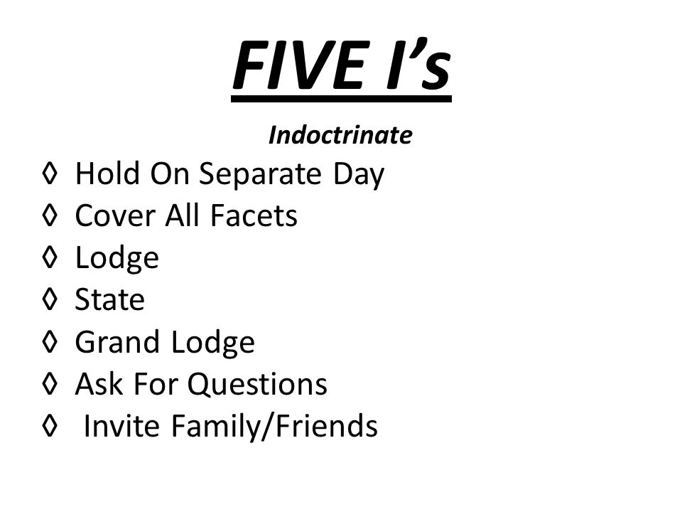 FIVE Is Indoctrinate Hold On Separate Day Cover All Facets Lodge State Grand Lodge Ask For Questions Invite Family/Friends