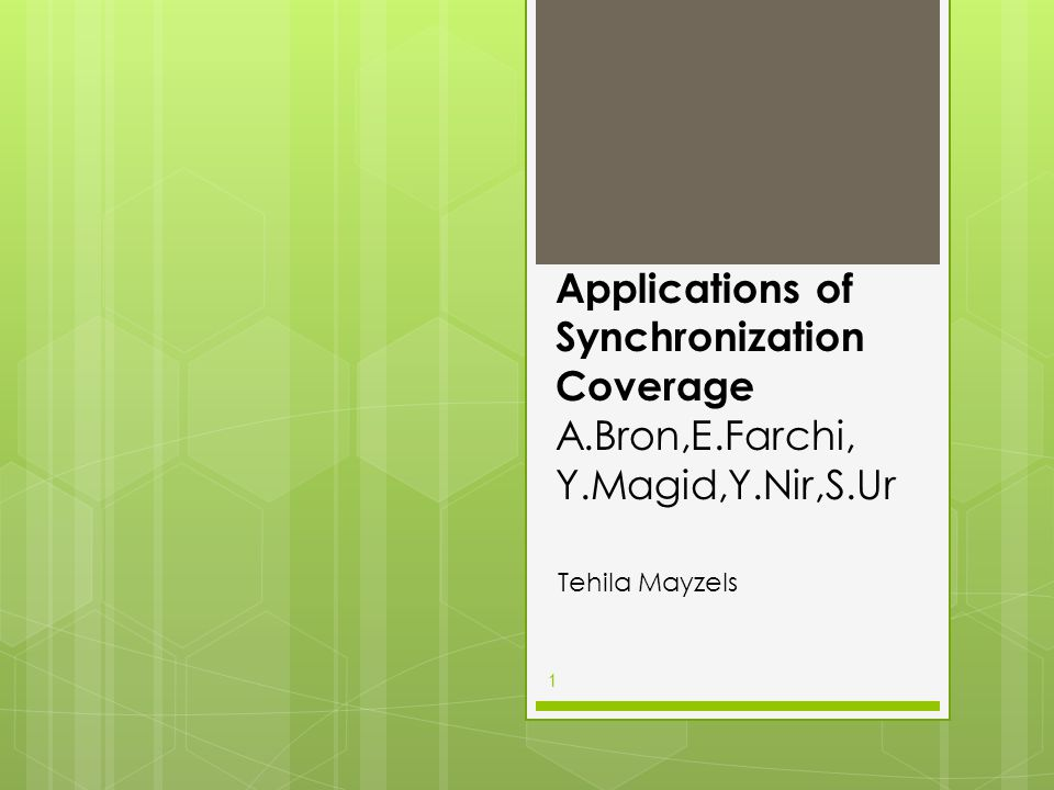 Applications of Synchronization Coverage A.Bron,E.Farchi, Y.Magid,Y.Nir,S.Ur Tehila Mayzels 1
