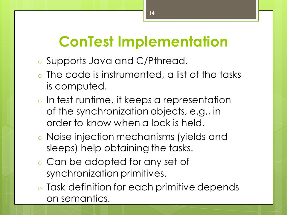 ConTest Implementation o Supports Java and C/Pthread.