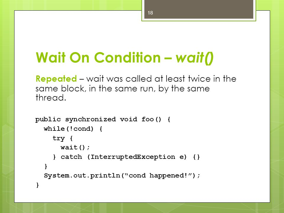 Wait On Condition – wait() Repeated – wait was called at least twice in the same block, in the same run, by the same thread.