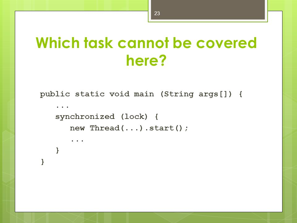Which task cannot be covered here. public static void main (String args[]) {...