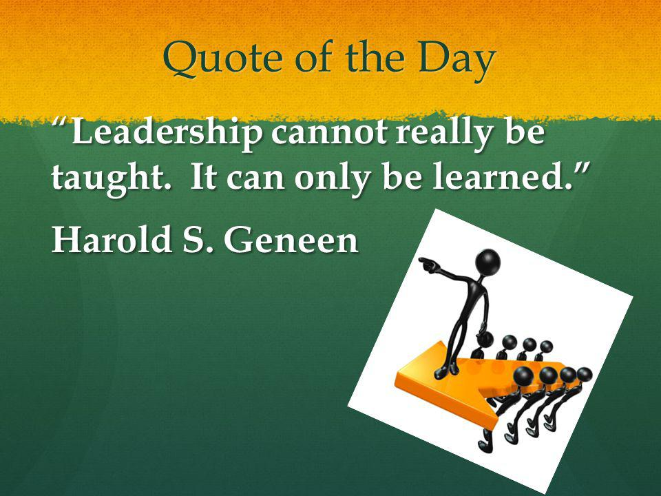 Quote of the Day Leadership cannot really be taught.