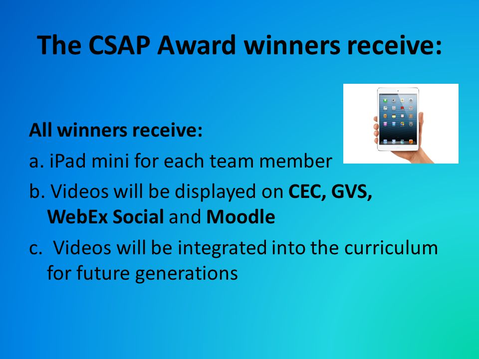 The CSAP Award winners receive: All winners receive: a.