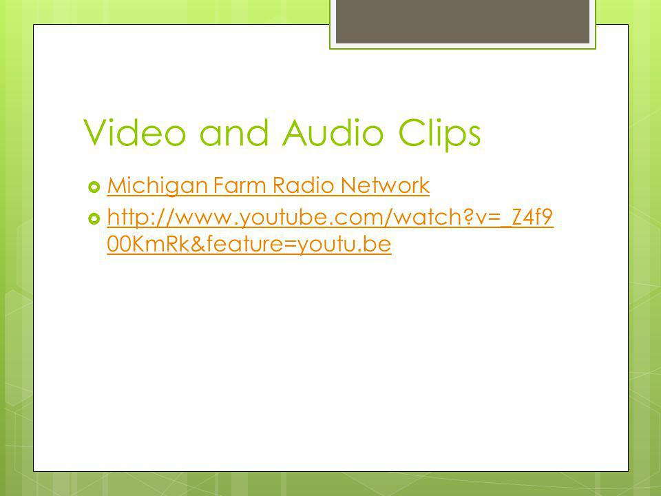 Video and Audio Clips Michigan Farm Radio Network http://www.youtube.com/watch v=_Z4f9 00KmRk&feature=youtu.be http://www.youtube.com/watch v=_Z4f9 00KmRk&feature=youtu.be