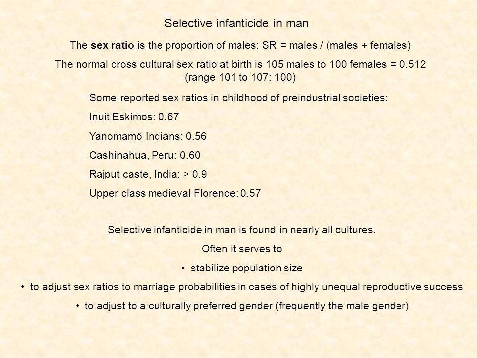 Selective infanticide in man Selective infanticide in man is found in nearly all cultures.