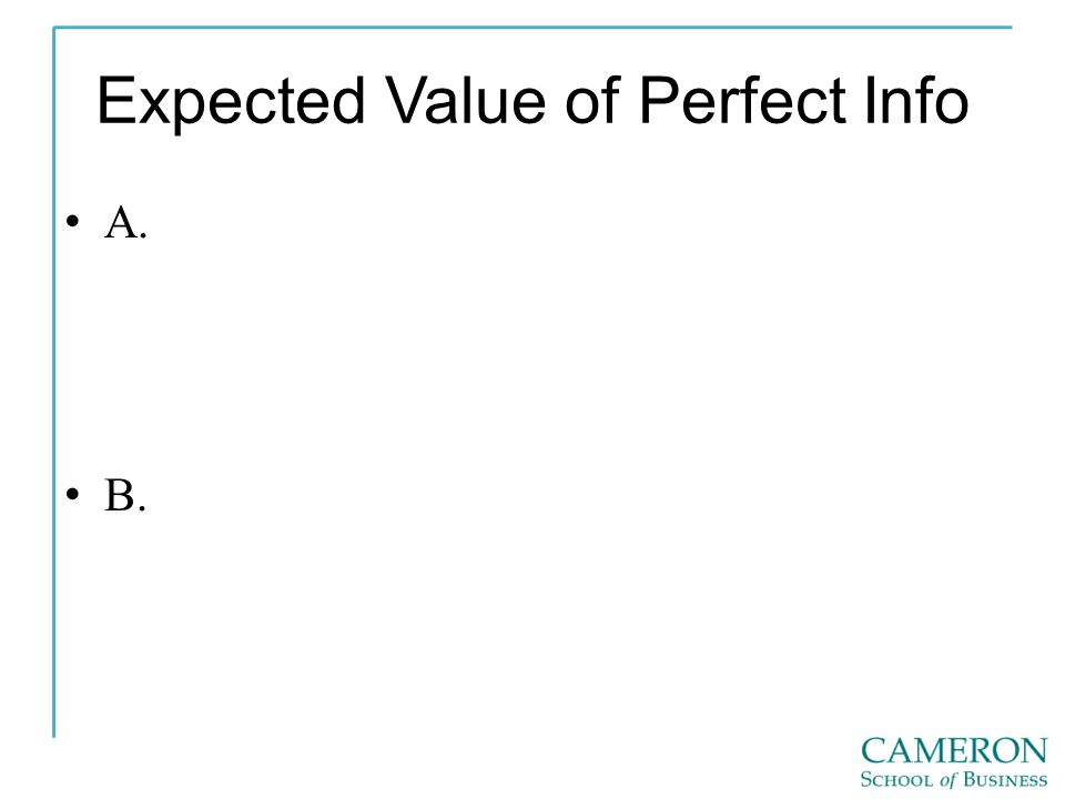 Expected Value of Perfect Info A. B.