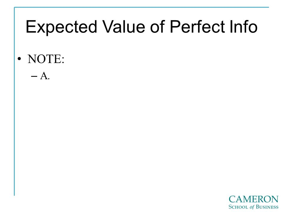 Expected Value of Perfect Info NOTE: – A.