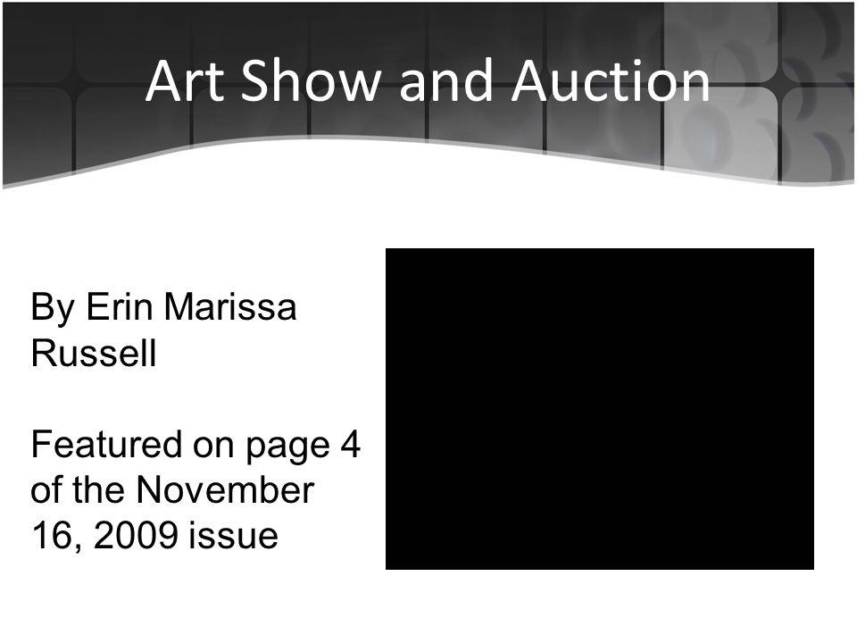 Art Show and Auction By Erin Marissa Russell Featured on page 4 of the November 16, 2009 issue