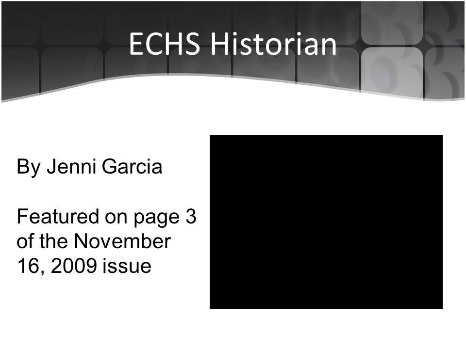 ECHS Historian By Jenni Garcia Featured on page 3 of the November 16, 2009 issue