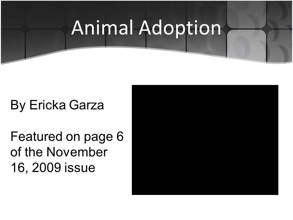 Animal Adoption By Ericka Garza Featured on page 6 of the November 16, 2009 issue