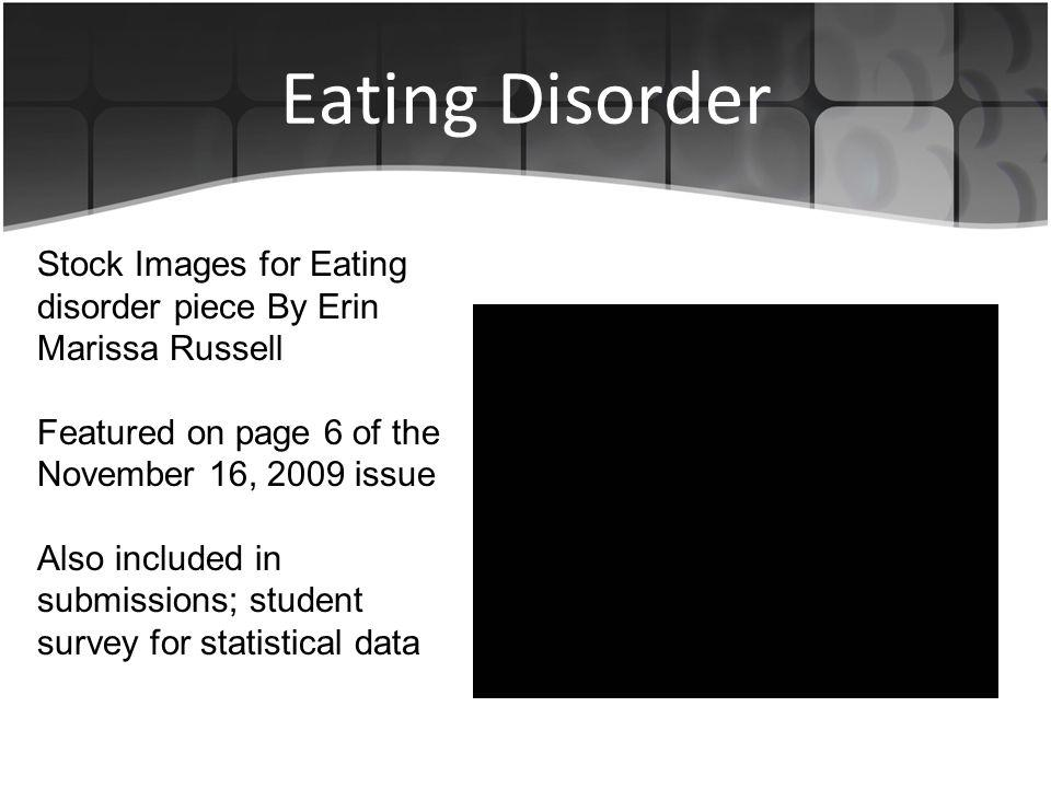 Eating Disorder Stock Images for Eating disorder piece By Erin Marissa Russell Featured on page 6 of the November 16, 2009 issue Also included in submissions; student survey for statistical data