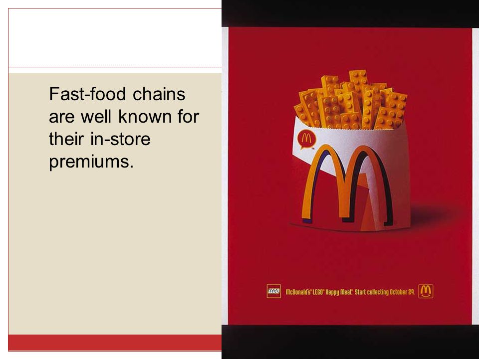 Fast-food chains are well known for their in-store premiums.