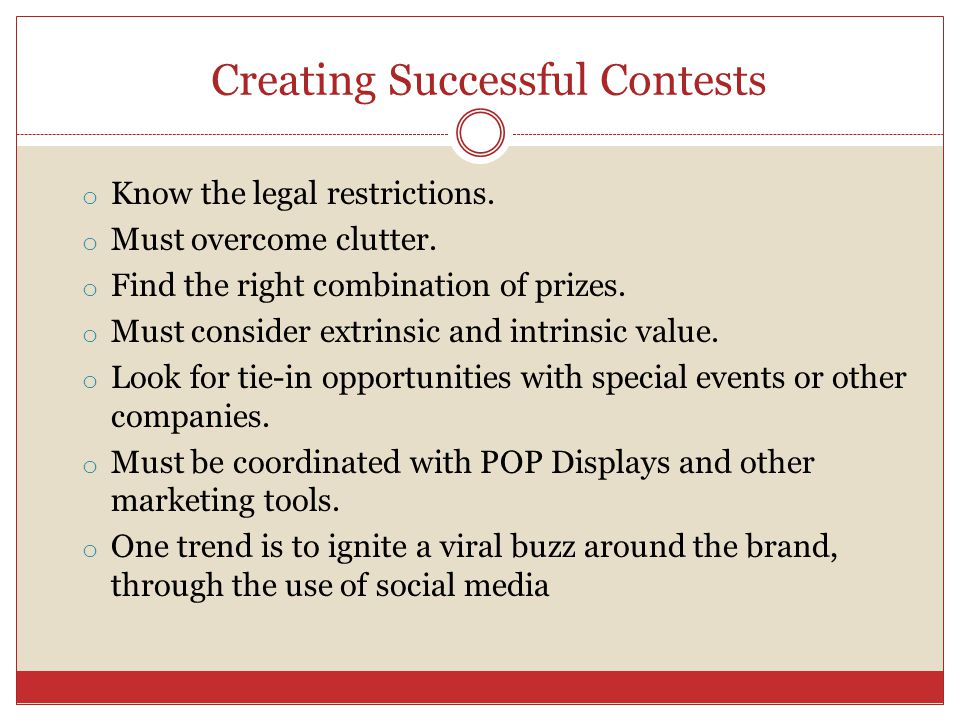 Creating Successful Contests o Know the legal restrictions.