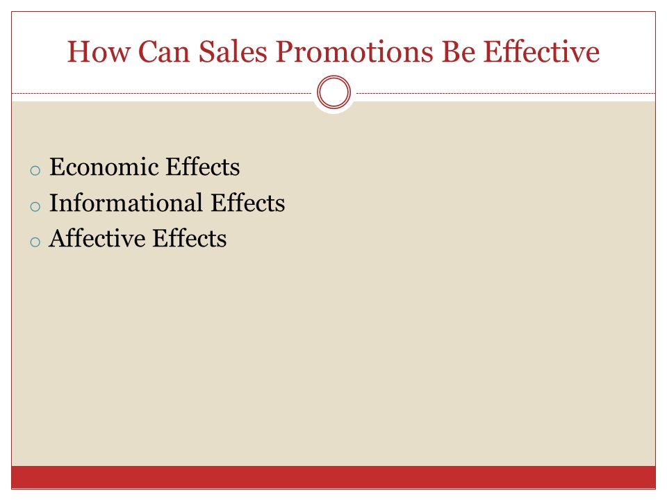 How Can Sales Promotions Be Effective o Economic Effects o Informational Effects o Affective Effects