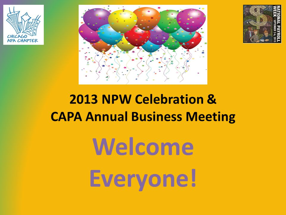 2013 NPW Celebration & CAPA Annual Business Meeting Welcome Everyone!