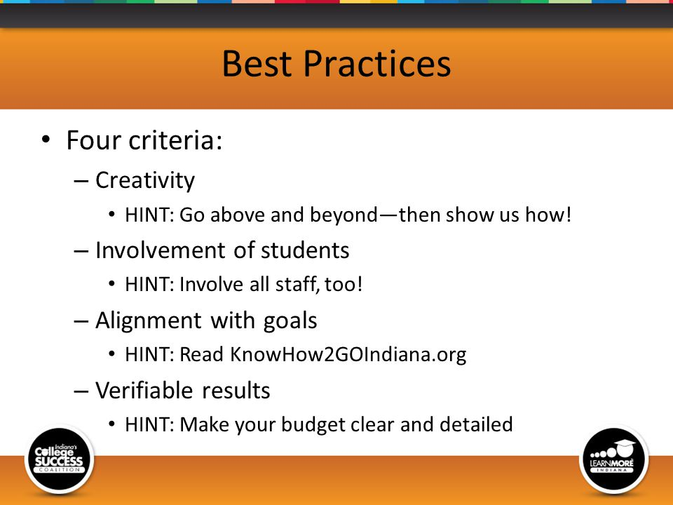 Best Practices Four criteria: – Creativity HINT: Go above and beyondthen show us how.