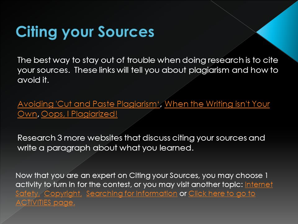 The best way to stay out of trouble when doing research is to cite your sources.