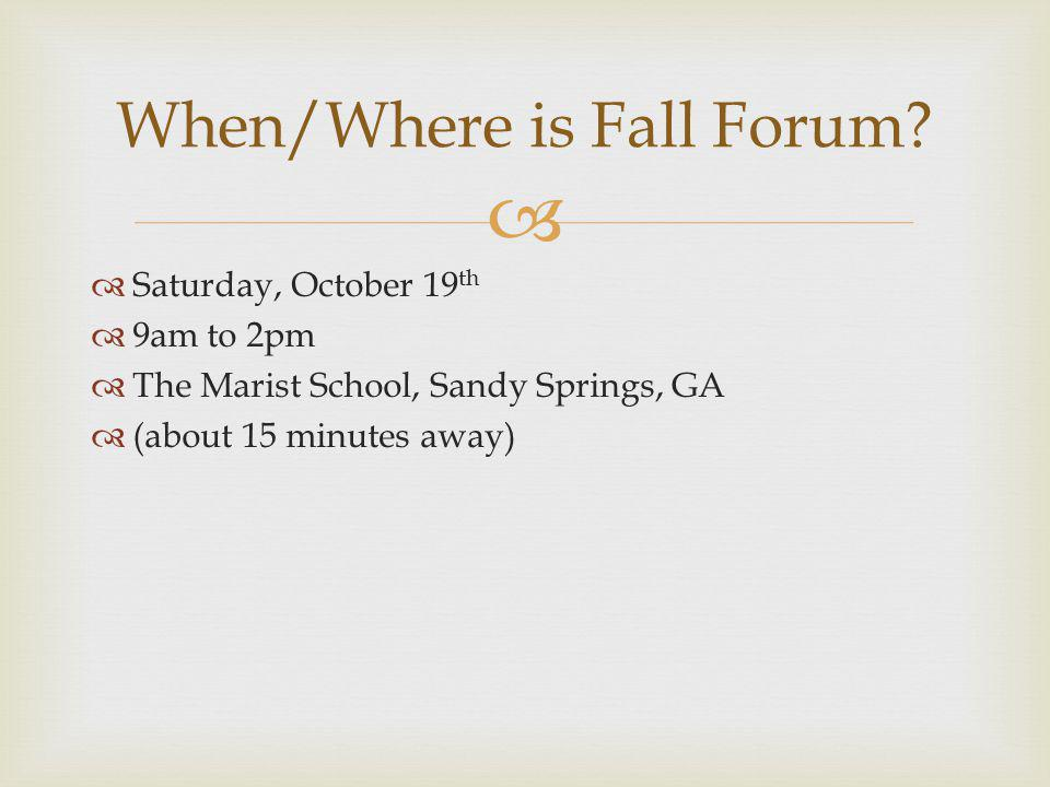 Saturday, October 19 th 9am to 2pm The Marist School, Sandy Springs, GA (about 15 minutes away) When/Where is Fall Forum